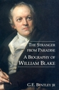 The stranger from paradise : a biography of William Blake / G.E. Bentley, Jr. New Haven : Yale University Press for the Paul Mellon centre for studies in British art, cop. 2001. - ISBN 0-300-10030-22003