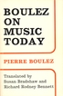 Boulez on music today / Pierre Boulez ; translated by Susan Bradshaw and Richard Rodney Bennett. London Faber 1975. - ISBN 0-571-10587-4